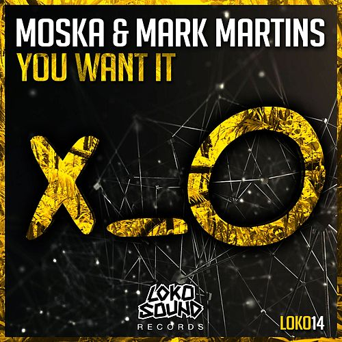 You want it by MOSKA