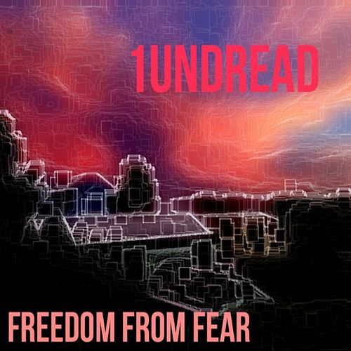 Freedom From Fear by 1undread