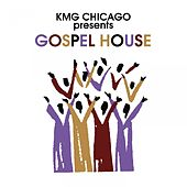 KMG Chicago Presents: Gospel House by Various Artists