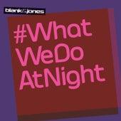#WhatWeDoAtNight by Blank & Jones