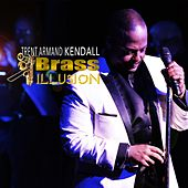 Trent Armand Kendall + Brass Illusion by Trent Armand Kendall