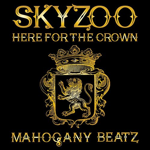 Here for the Crown by Skyzoo