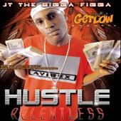 Hustle Relentless by JT the Bigga Figga