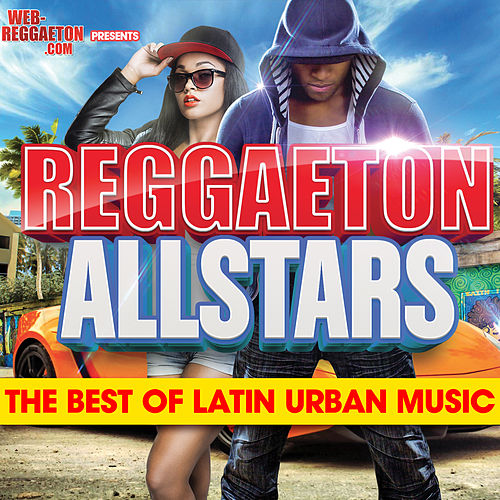 Reggaeton All Stars: The Best Of Latin Urban Music by Various Artists