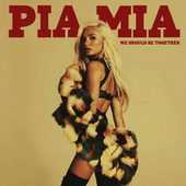 We Should Be Together by Pia Mia