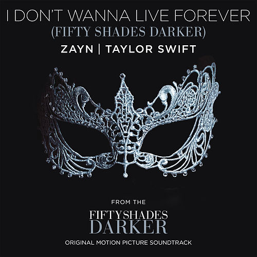 I Don't Wanna Live Forever (Fifty Shades Darker) de Taylor Swift