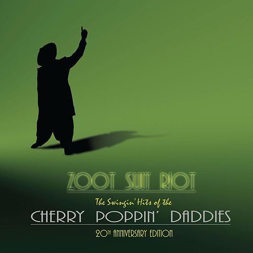 Zoot Suit Riot: The 20th Anniversary Edition by Cherry Poppin' Daddies