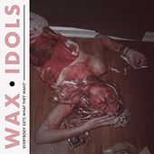 Everybody Gets What They Want by Wax Idols