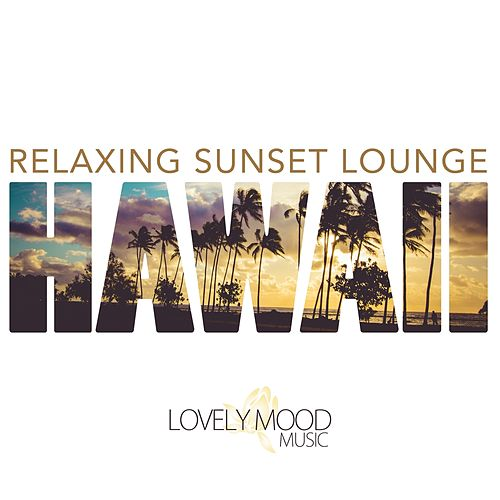 Relaxing Sunset Lounge - Hawaii by Various Artists