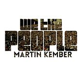 We the People by Martin  Kember