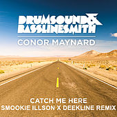 Catch Me Here (feat. Conor Maynard) (Smookie Illson x Deekline Remix) by Drumsound & Bassline Smith