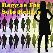 Reggae For Solo Hearts by Various Artists
