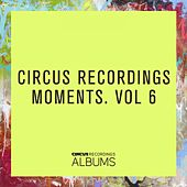 Circus Recordings Moments, Vol. 6 by Various Artists