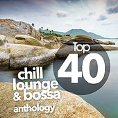 Top 40 Chill Lounge and Bossa Anthology by Various Artists