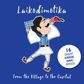 Laikodimotika, From the Village to the Capital: 16 Great Greek Opa! Songs by Various Artists