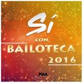 Sí Con Bailoteca 2016 by Various Artists