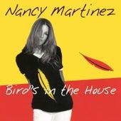 Bird's in the House by Nancy Martinez