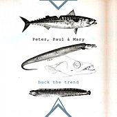 Buck The Trend de Peter, Paul and Mary