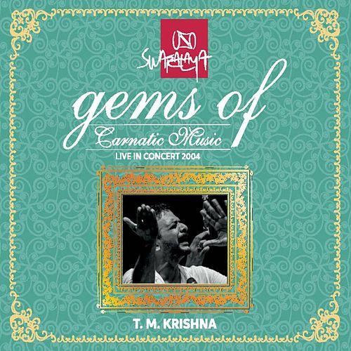 Gems of Carnatic Music: T.M. Krishna (Live in Concert 2004) by T.M. Krishna