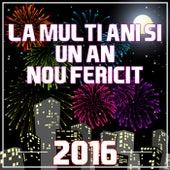 La Multi Ani Si Un an Nou Fericit 2016 by Various Artists