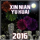 Xin Nian Yu Kuai 2016 by Various Artists