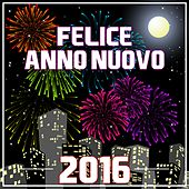 Felice Anno Nuovo 2016 by Various Artists