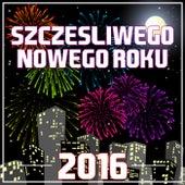 Szczesliwego Nowego Roku 2016 by Various Artists