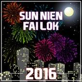 Sun Nien Fai Lok 2016 by Various Artists