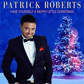 Have Yourself a Merry Little Christmas by Patrick Roberts
