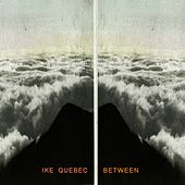 Between by Ike Quebec