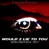 Would I Lie to You (Electro Fusion 2016 - 2017) by 1eyes4you