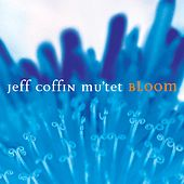 Bloom by Jeff Coffin