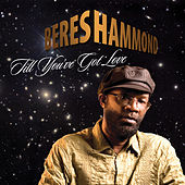 Till You've Got Love - Single by Beres Hammond