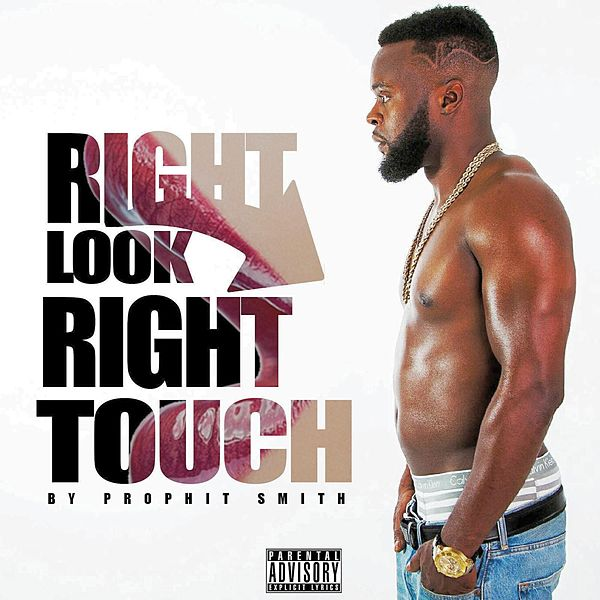 Right Look Right Touch (Single, Explicit) by Prophit Smith