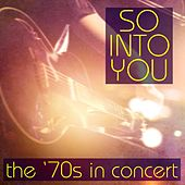 So Into You: The '70s In Concert by Various Artists