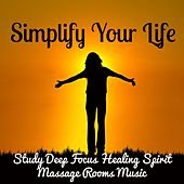 Simplify Your Life - Study Deep Focus Healing Spirit Massage Rooms Music with Relaxing Instrumental New Age Sounds by Kundalini Yoga Music