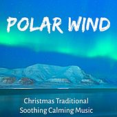 Polar Wind - Christmas Traditional Soothing Calming Music for Winter Party Spa Holidays Inside Health with Nature New Age Relaxing Sounds by Various Artists