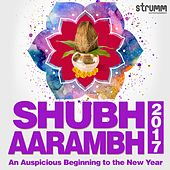 Shubh Aarambh 2017 - An Auspicious Beginning to the New Year by Various Artists