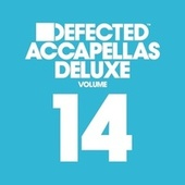 Defected Accapellas Deluxe, Vol. 14 von Various Artists