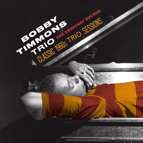 The Bobby Timmons Trio: The Sweetest Sounds (Classic 1960s Trio Sessions) by Bobby Timmons
