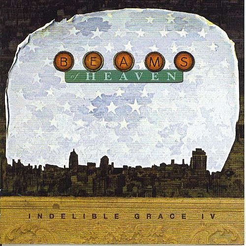 Beams Of Heaven: Indelible Grace IV von Indelible Grace Music