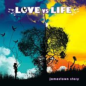 Love Vs. Life by Jamestown Story