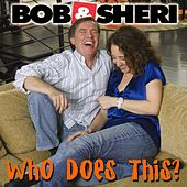 Who Does This? The Best of Bob & Sheri by Bob & Sheri