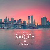 Smooth & Groovy, Vol. 7 by Various Artists