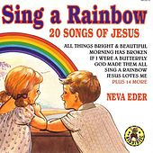 Sing A Rainbow - 20 Songs Of Jesus by Neva Eder