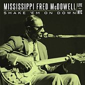Shake 'Em On Down: Live In NYC de Mississippi Fred McDowell