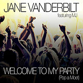 Welcome to My Party (Pop a Moet) by Jane Vanderbilt