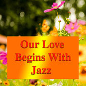 Our Love Begins With Jazz de Various Artists