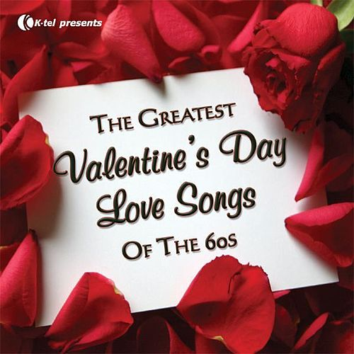 The Greatest Valentine's Day Love Songs of the 60's by Various Artists