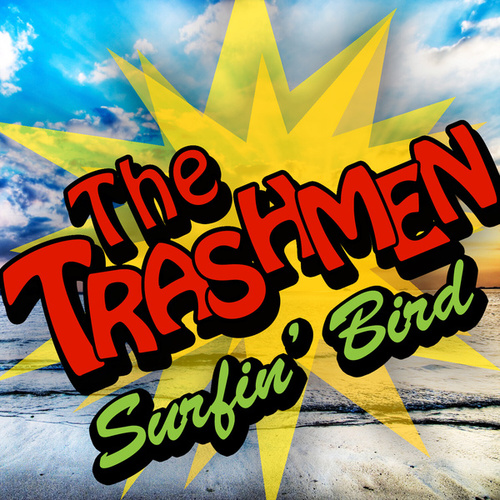 Surfin' Bird / Bird Dance Beat by The Trashmen